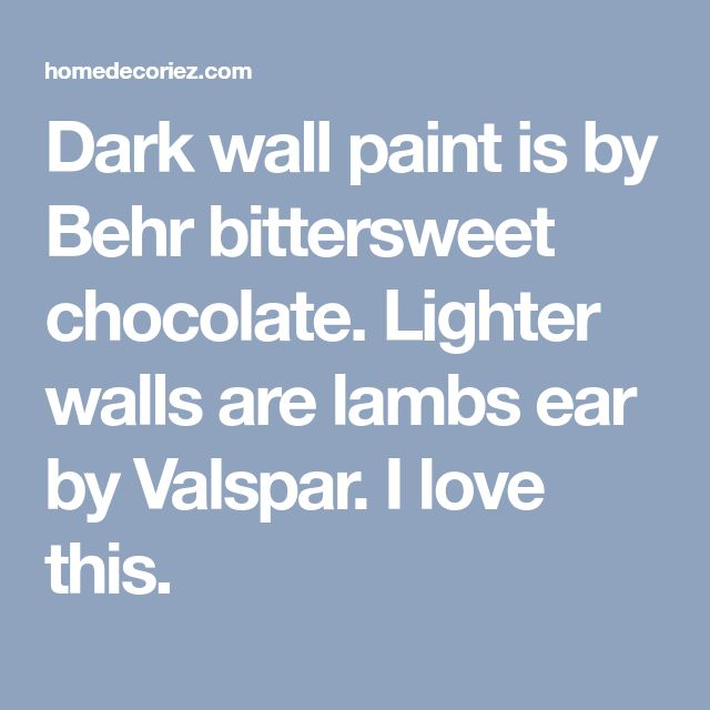 Dark wall paint is by Behr bittersweet chocolate. Lighter walls are lambs ear by Valspar. I love this.