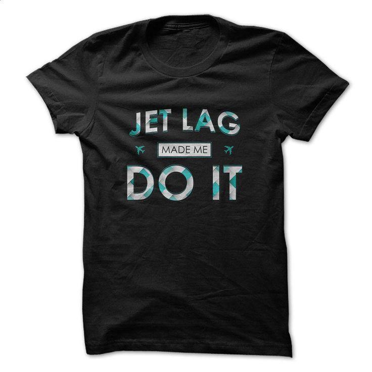 Jet Lag Made Me Do It T Shirts, Hoodies, Sweatshirts - #short sleeve sweatshirt…