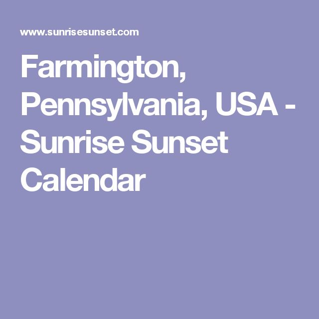 Farmington, Pennsylvania, USA - Sunrise Sunset Calendar