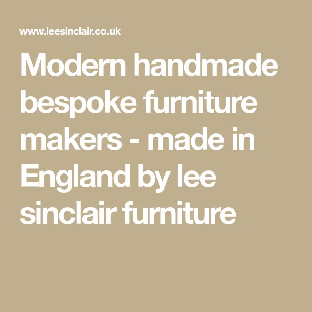 Modern handmade bespoke furniture makers - made in England by lee sinclair furniture