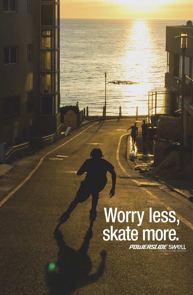 Worry less, skate more