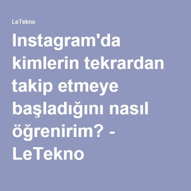 Instagram'da kimlerin tekrardan takip etmeye başladığını nasıl öğrenirim? - LeTekno