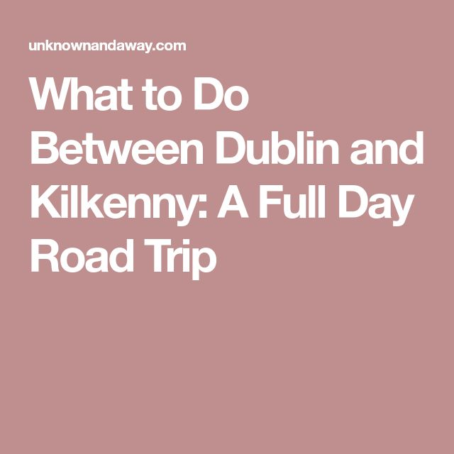 What to Do Between Dublin and Kilkenny: A Full Day Road Trip