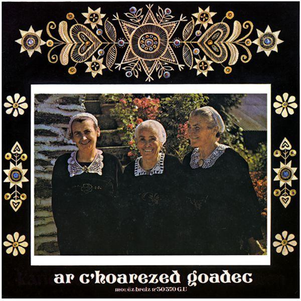 A c'hoarezed Goadec (Mémoire sonore de la musique bretonne - 1972) | Les Soeurs Goadec – Download and listen to the album