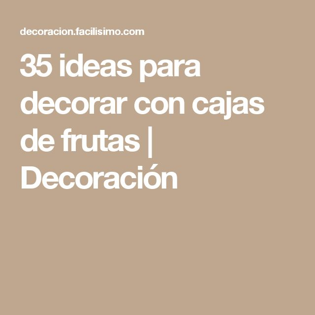 35 ideas para decorar con cajas de frutas | Decoración