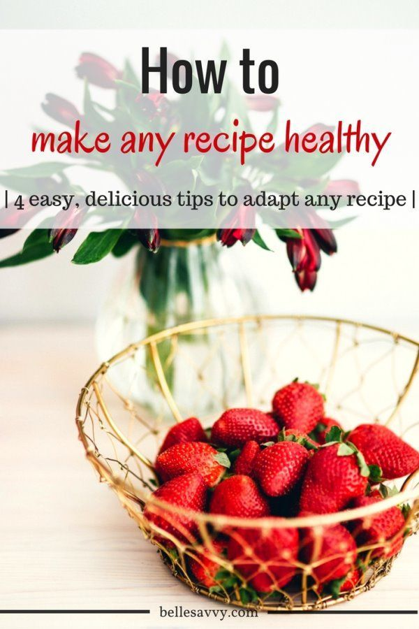 4 simple, delicious ways to adapt any recipe you find and make it healthier | low carb | gluten free | dairy free | easy ways to improve your health and your meals without a diet from BelleSavvy