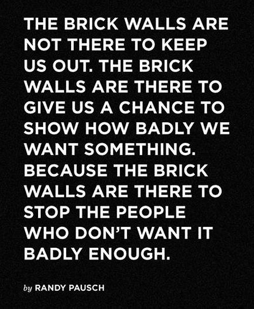 Brick Walls -- I tear up whenever I think of this brave soul. His sunny outlook on life continues to inspire. #RandyPausch #inspired #thelastlecture