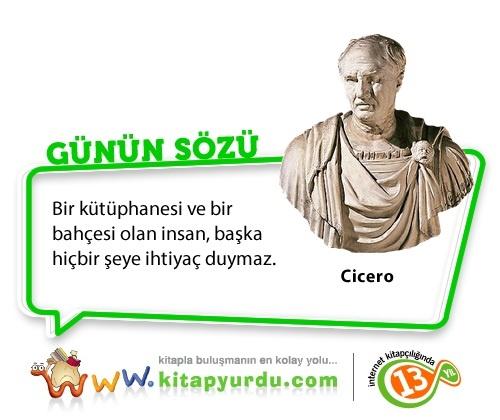 Yunan felsefesinin başlıca okullarını Romalılara tanıtan, Romalı devlet adamı, bilgin, hatip ve yazar Cicero'dan kitapların önemini vurgulayan anlamlı bir söz!