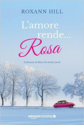Amazon Crossing  #AmazonCrossing  Roxann Hill  L'amore rende... rosa  Narrativa rosa   Sognando tra le Righe: L'AMORE RENDE... ROSA    Roxann Hill      Recensio...