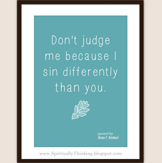 don't judge me b/c I sin differently than you
