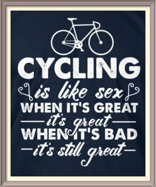 "Bicycle Graphic Design ""Cycling is like Sex. When it's Great, I'ts Great. When it's Bad, it's still Great!"