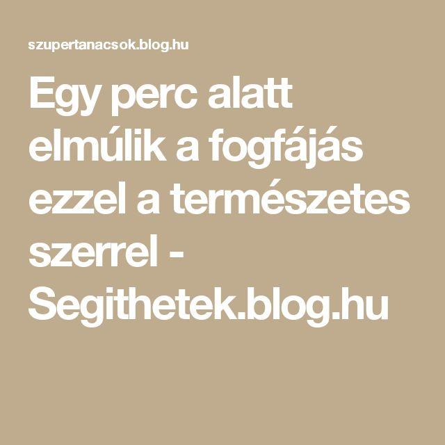 Egy perc alatt elmúlik a fogfájás ezzel a természetes szerrel - Segithetek.blog.hu