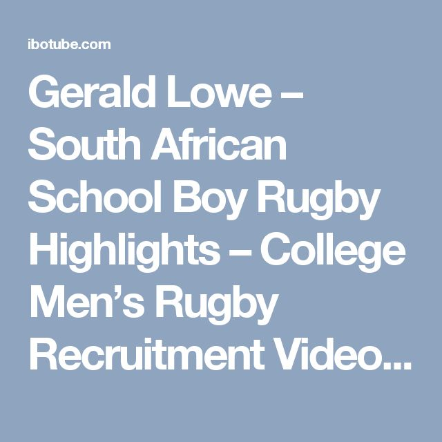 Gerald Lowe – South African School Boy Rugby Highlights – College Men's Rugby Recruitment Video - IBOtube