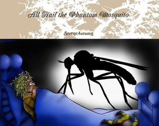 All Hail the Phantom Mosquito! Enjoy a limerick about... A monster that is real A creature who is crafty An invisible demon of the night.