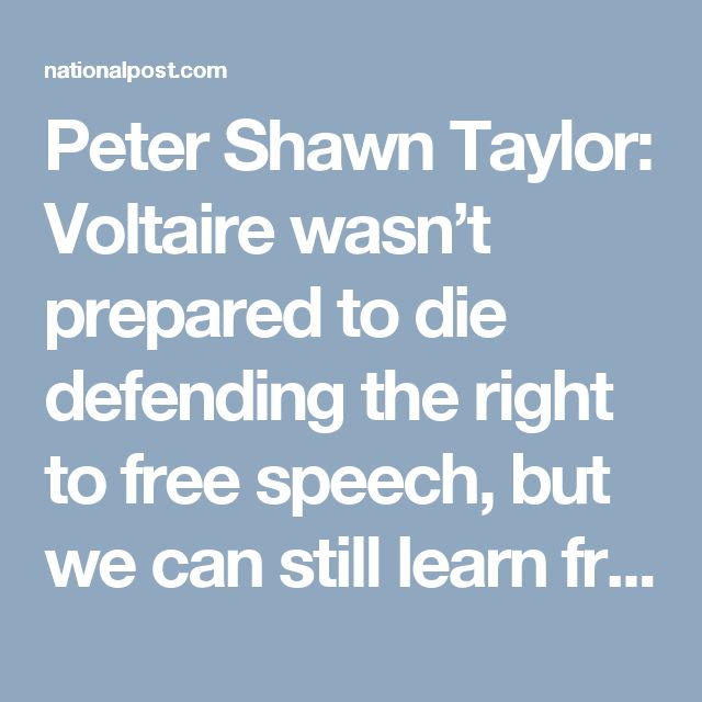 Peter Shawn Taylor: Voltaire wasn't prepared to die defending the right to free speech, but we can still learn from him | National Post