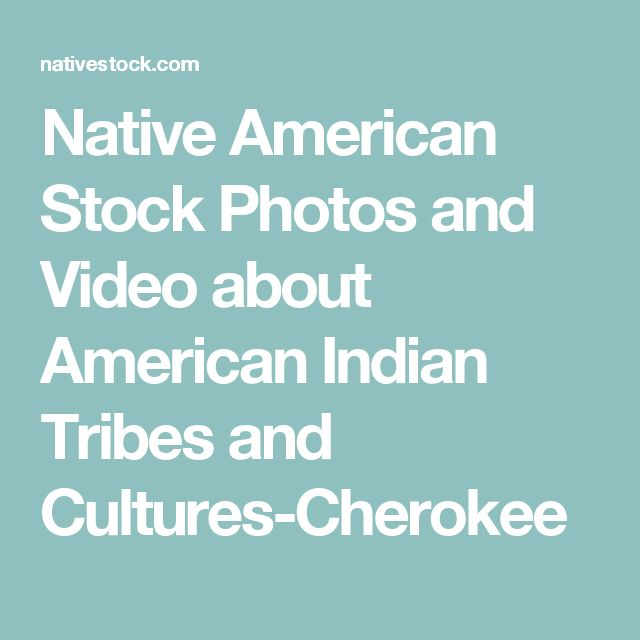 Native American Stock Photos and Video about American Indian Tribes and Cultures-Cherokee