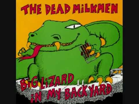 Dead Milkmen - Big Lizard  off the album Big Lizard in my Backyward  https://www.facebook.com/pages/1000-things-to-do-with-a-jar-of-mayonnaise/357069074402759