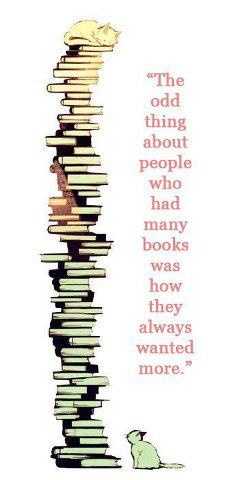 """The odd thing about people who had many books was how they always wanted more.""   ― Patricia A. McKillip, The Bell at Sealey HeadLibraries, Book Lovers, Cat, Odd Things, Reading Quotes, Bookworm, Reading Lists, People, True Stories"