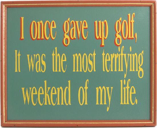 Northwest Gifts - Worst Weekend of My Life Golf Sign (http://northwestgifts.com/products/Worst-Weekend-of-My-Life-Golf-Sign.html)