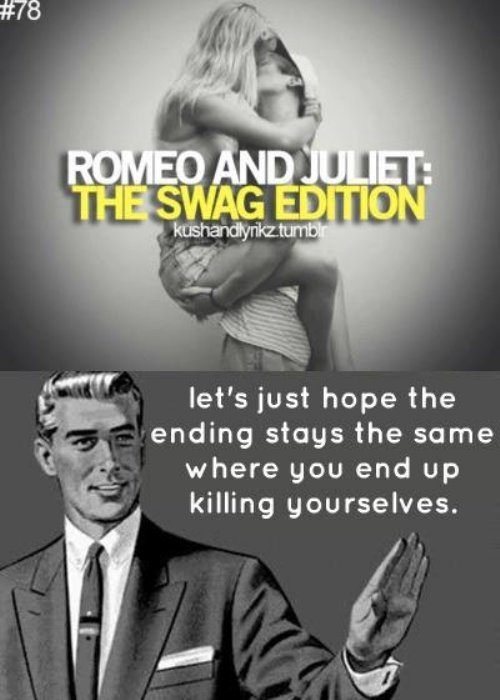 43b41203fff6c7095c7b8609a7cc4b6c romeo and juliet funny shit 8 best romeo and juliet memes images on pinterest romeo and,Romeo And Juliet Meme