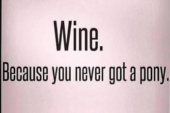 Wine. Because you never got a pony.