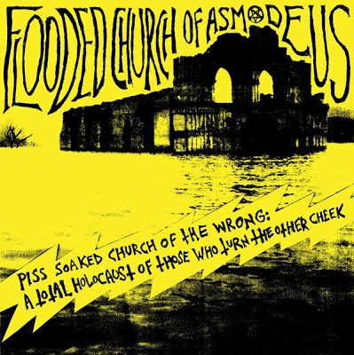 Flooded Church Of Asmodeus - Piss Soaked Church Of The Wrong - A Total Holocaust Of Those Who Turn The Other Cheek