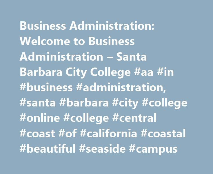 Business Administration: Welcome to Business Administration – Santa Barbara City College #aa #in #business #administration, #santa #barbara #city #college #online #college #central #coast #of #california #coastal #beautiful #seaside #campus http://santa-ana.nef2.com/business-administration-welcome-to-business-administration-santa-barbara-city-college-aa-in-business-administration-santa-barbara-city-college-online-college-central-coast-of-califor/  # Business Administration Welcome to…