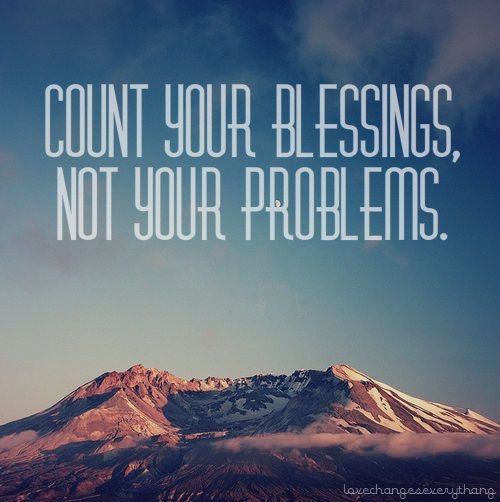 Count your blessings, not your problems!