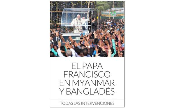 Libro con las intervenciones del Papa Francisco durante su viaje apostólico a Myanmar y Bangladés (26.XI-2.XII). Disponible en formato PDF, ePub y Mobi,