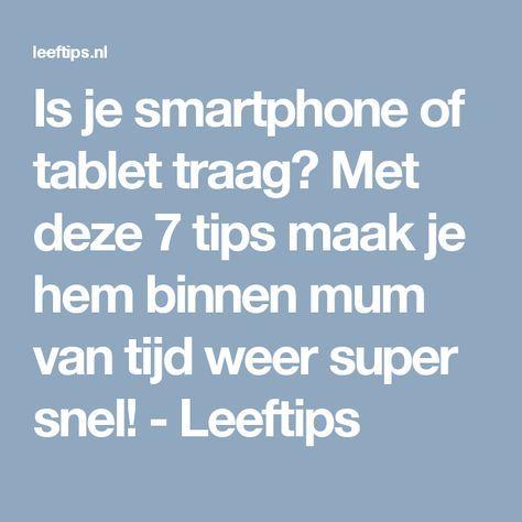Is je smartphone of tablet traag? Met deze 7 tips maak je hem binnen mum van tijd weer super snel! - Leeftips