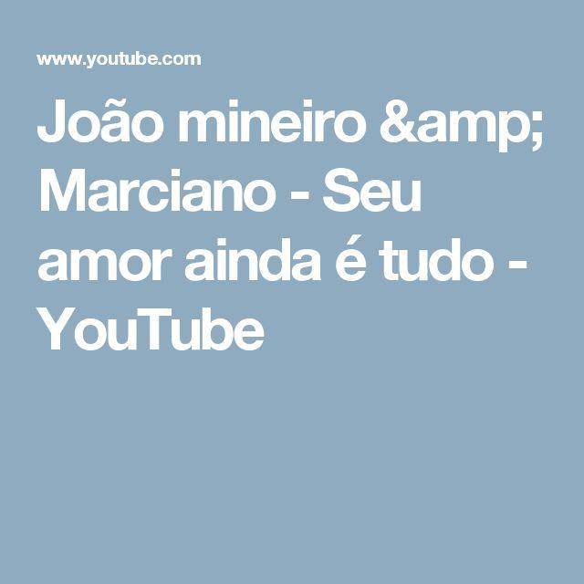 João mineiro & Marciano - Seu amor ainda  é tudo - YouTube