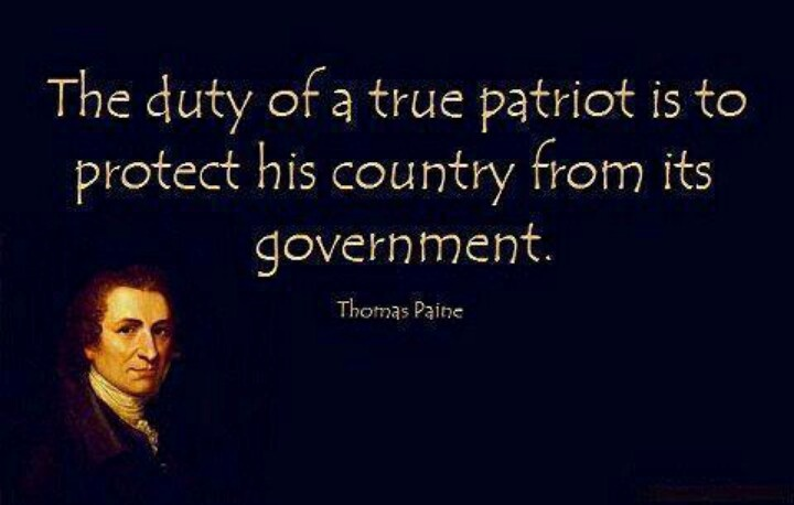 """""""The duty of a true patriot is to protect his country from its government."""" - Thomas Paine"""