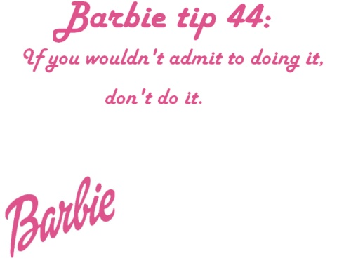 more wise words from Barbie ; )