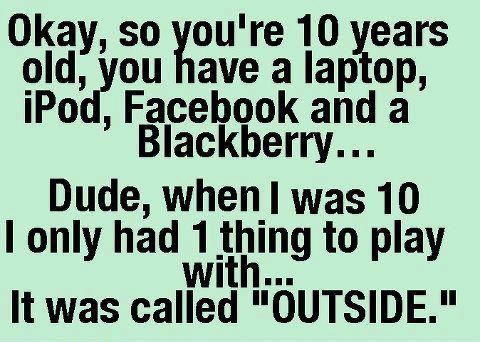 Yep :-)Quotes, Growing Up, So True, Funny Stuff, 10 Years, Kids, Go Outside, True Stories, Plays Outside