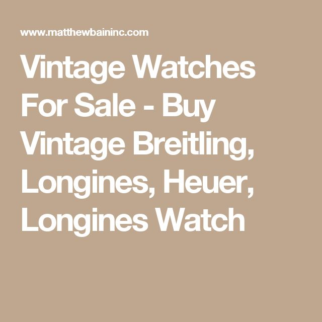 Vintage Watches For Sale - Buy Vintage Breitling, Longines, Heuer, Longines Watch