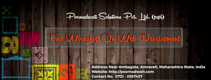 We, Poornadwait Solutions Pvt. Ltd., welcomes you to join '3 days FREE Workshop on Web Development' From 09 July 2016 to 11 July 2016 Register on https://docs.google.com/forms/d/15HUSs7iJWLHmdwh5f9Kkn88E4ncMlFdYb6_4AXT8gW4/  #pspl is Amravati based ISO 9001:2015 Certified India's fast growing IT Company. We provide Training to students and transforms them into professionals and absolute master of the domain technologies. Website: http://www.poornadwait.com