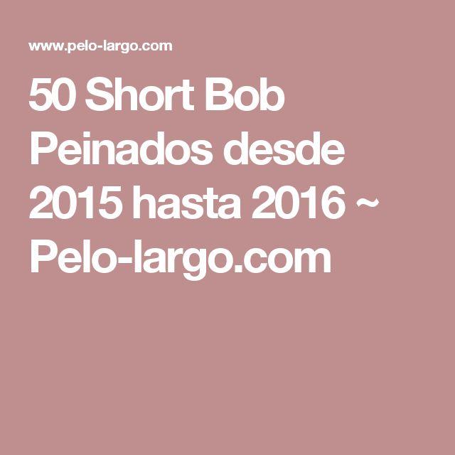 50 Short Bob Peinados desde 2015 hasta 2016 ~ Pelo-largo.com