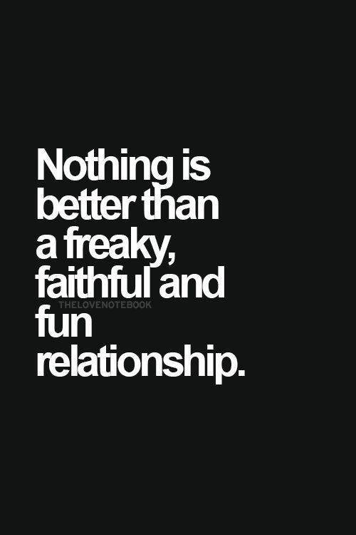 Nothing is better than a freaky faithful and fun relationship ~ Relationship quotes