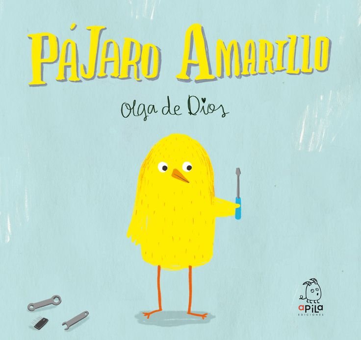 """Pájaro Amarillo"". Olga de Dios. Editorial Apila, 2015.CC. valor de compartir. Aves. Inventos."