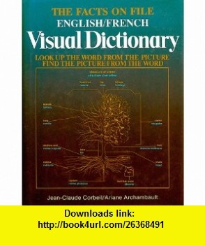The Facts on File English/French Visual Dictionary Look Up the Word from the Picture, Find the Picture from the Word (9780816015450) Jean-Claude Corbeil, Ariane Archambault , ISBN-10: 0816015457  , ISBN-13: 978-0816015450 ,  , tutorials , pdf , ebook , torrent , downloads , rapidshare , filesonic , hotfile , megaupload , fileserve