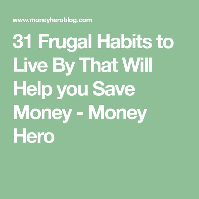 31 Frugal Habits to Live By That Will Help you Save Money - Money Hero