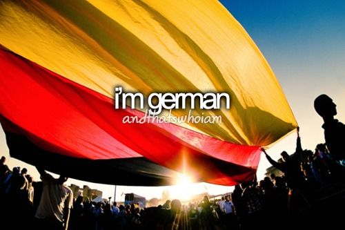 ...and that's who I am. Half german. #andthatswhoiam