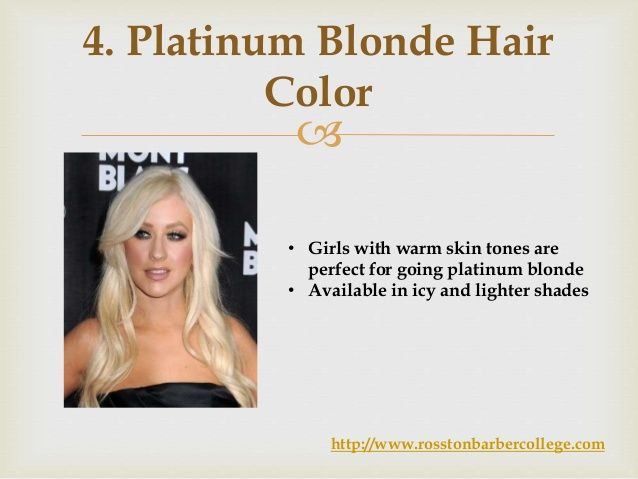  4. Platinum Blonde Hair Color • Girls with warm skin tones are perfect for going platinum blonde • Available in icy and ...