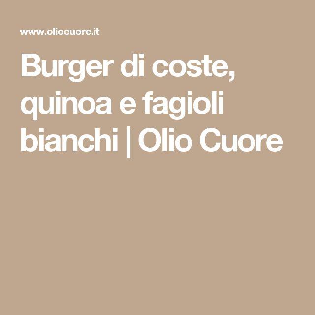 Burger di coste, quinoa e fagioli bianchi   Olio Cuore