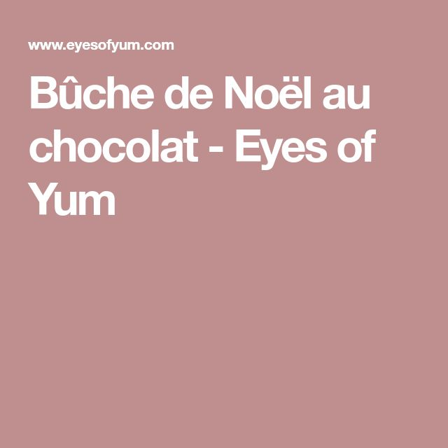 Bûche de Noël au chocolat - Eyes of Yum