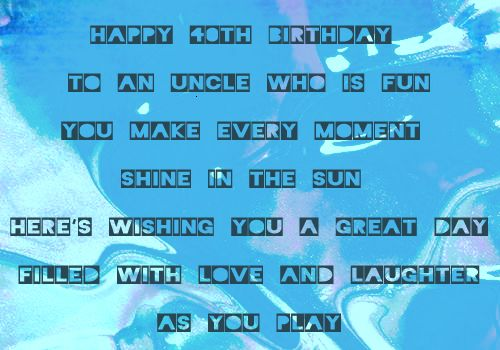40th Birthday Wishes for Uncle - http://www.topbirthdaywishes.org/40th-birthday-wishes-for-uncle/