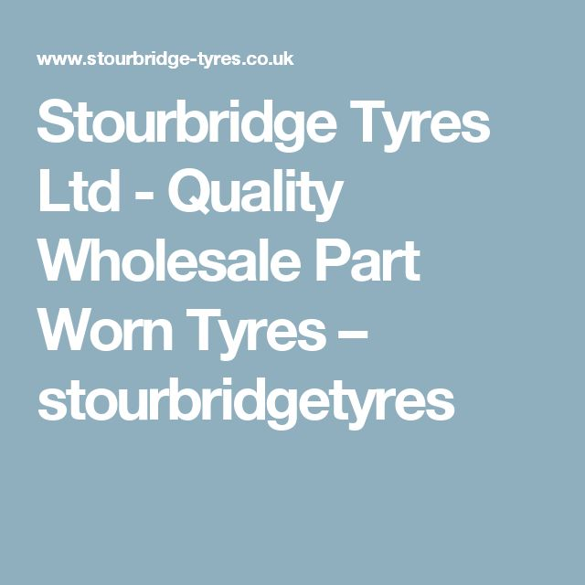 Stourbridge Tyres Ltd - Quality Wholesale Part Worn Tyres – stourbridgetyres