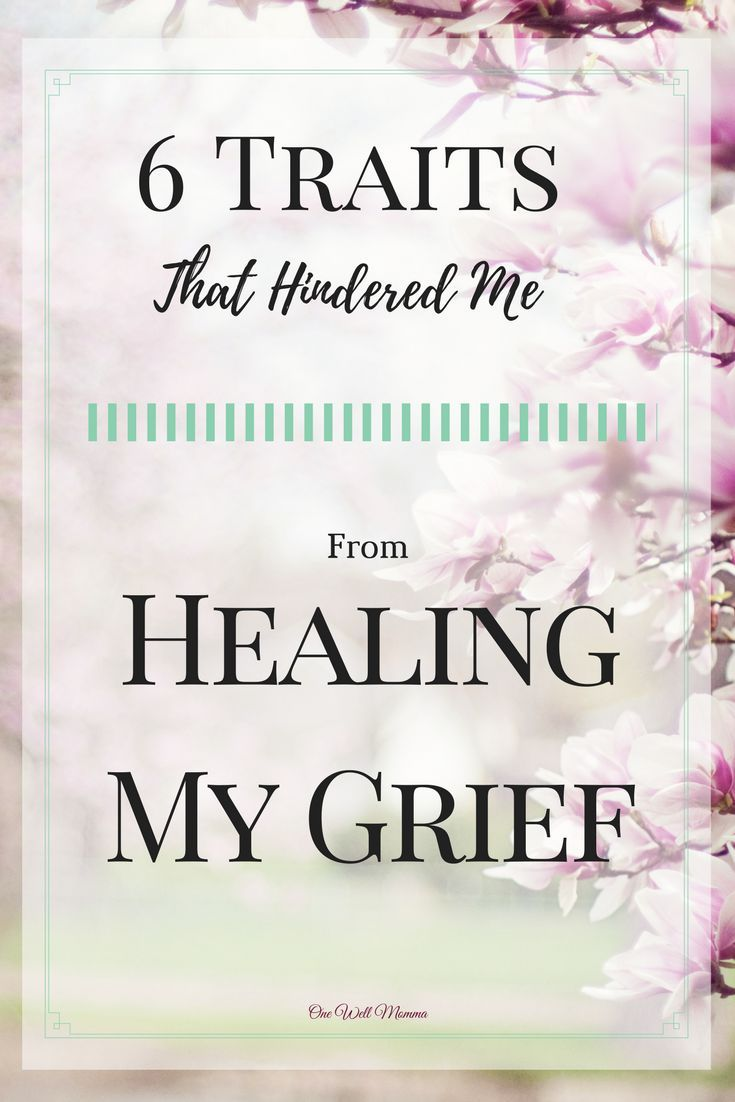 6 Traits That Hindered me From Healing My Grief from One Well Momma  #MentalHealth #moms #parenting #women #selfcare #anxiety #depression #mentalillness #tips #Christian #resources #grief  #Hope #healing #maternalhealth #inspiration