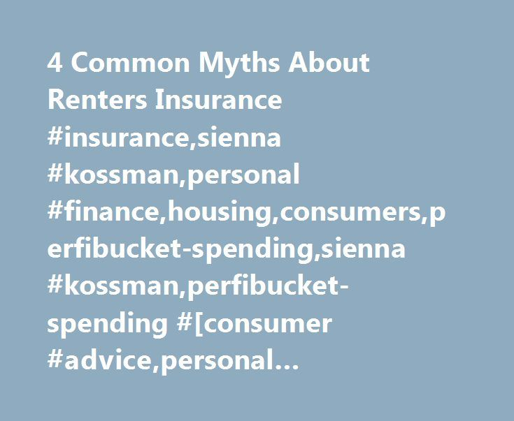 4 Common Myths About Renters Insurance #insurance,sienna #kossman,personal #finance,housing,consumers,perfibucket-spending,sienna #kossman,perfibucket-spending #[consumer #advice,personal finance,consumers,housing,insurance,spending] http://virginia.nef2.com/4-common-myths-about-renters-insurance-insurancesienna-kossmanpersonal-financehousingconsumersperfibucket-spendingsienna-kossmanperfibucket-spending-consumer-advicepersonal-financecons/  # 4 Common Myths About Renters Insurance For…