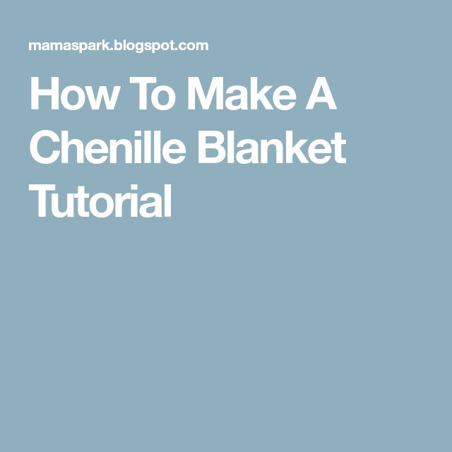 How To Make A Chenille Blanket Tutorial